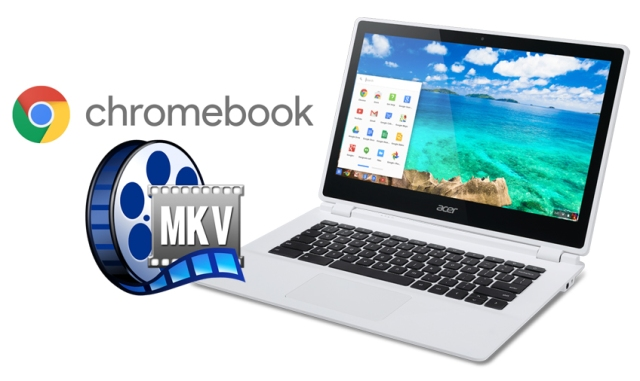 How to get MKV files to play on Chromebook without issues
